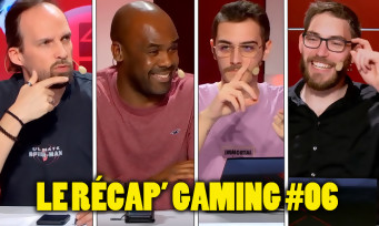 Le Récap' Gaming #06 : Maxildan, Hugo, Laurely et Aymeric débattent