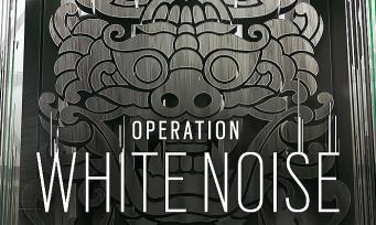 Rainbow Six Siege : toutes les infos sur l'Opération White Noise