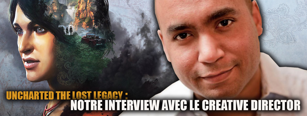 Uncharted The Lost Legacy : notre interview avec Shawn Escayg